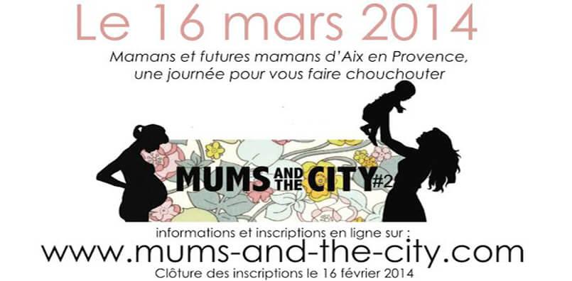 Une journée pour les mamans : Mums And The City à Aix en Provence !